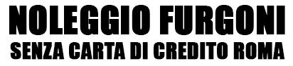 Noleggio Furgoni Senza Carta di Credito Roma